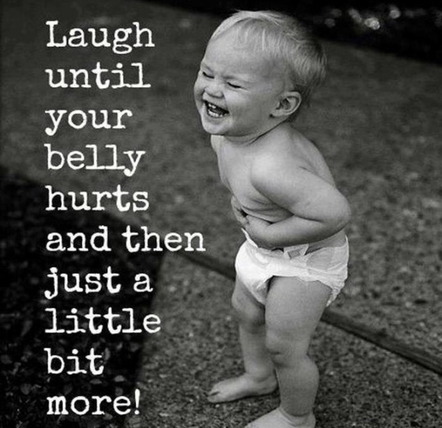 Laughter can get you through anything.  Let it go and let it flow!